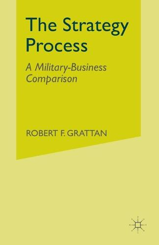 The Strategy Process: A Military-Business Comparison (Paperback)