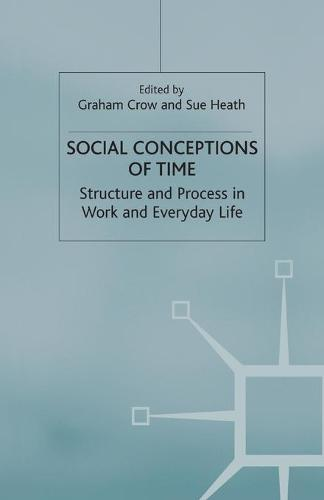 Social Conceptions of Time: Structure and Process in Work and Everyday Life - Explorations in Sociology. (Paperback)