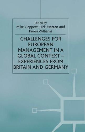 Challenges for European Management in a Global Context: Experiences From Britain and Germany (Paperback)