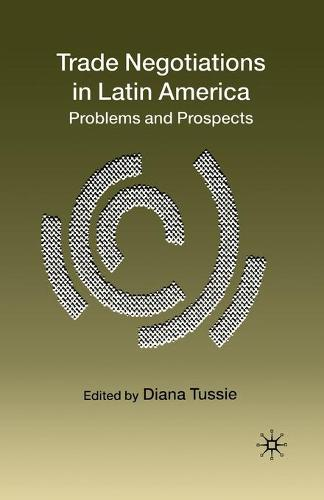 Trade Negotiations in Latin America: Problems and Prospects (Paperback)
