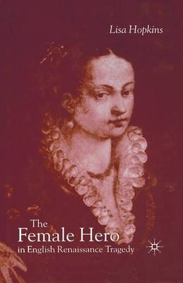 The Female Hero in English Renaissance Tragedy (Paperback)