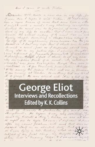 George Eliot: Interviews and Recollections - Interviews and Recollections (Paperback)