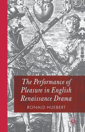 The Performance of Pleasure in English Renaissance Drama (Paperback)