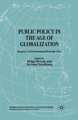 Public Policy in the Age of Globalization: Responses to Environmental and Economic Crises - International Political Economy Series (Paperback)