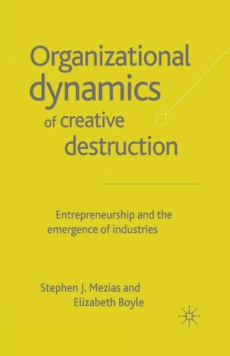 The Organizational Dynamics of Creative Destruction: Entrepreneurship and the Creation of New Industries (Paperback)