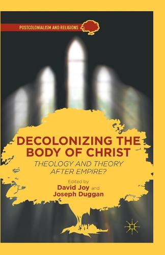 Decolonizing the Body of Christ: Theology and Theory after Empire? - Postcolonialism and Religions (Paperback)