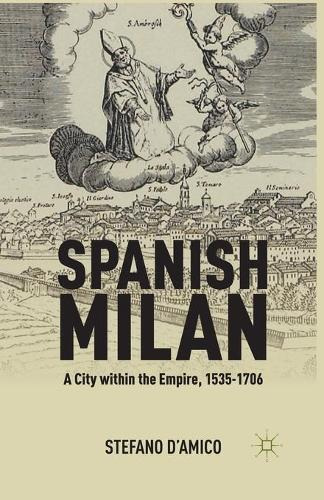 Spanish Milan: A City within the Empire, 1535-1706 (Paperback)