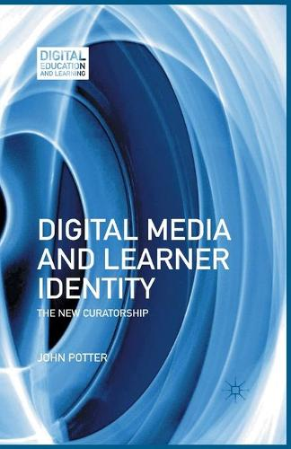 Digital Media and Learner Identity: The New Curatorship - Digital Education and Learning (Paperback)