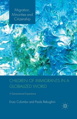 Children of Immigrants in a Globalized World: A Generational Experience - Migration, Diasporas and Citizenship (Paperback)