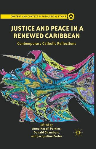 Justice and Peace in a Renewed Caribbean: Contemporary Catholic Reflections - Content and Context in Theological Ethics (Paperback)