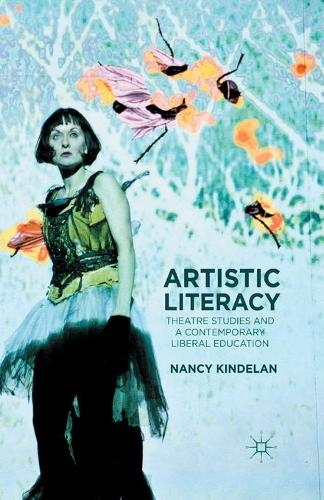 Artistic Literacy: Theatre Studies and a Contemporary Liberal Education - The Arts in Higher Education (Paperback)