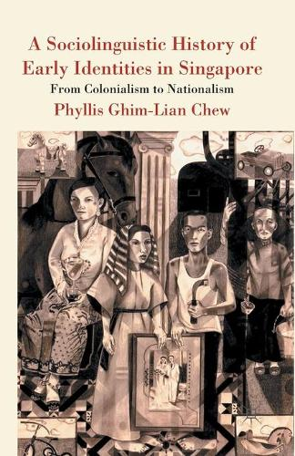 A Sociolinguistic History of Early Identities in Singapore: From Colonialism to Nationalism (Paperback)