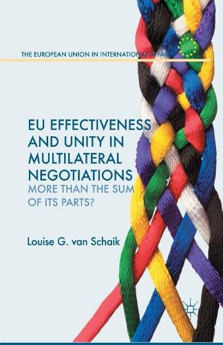 EU Effectiveness and Unity in Multilateral Negotiations: More than the Sum of its Parts? - The European Union in International Affairs (Paperback)