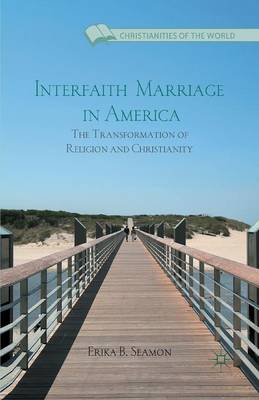 Interfaith Marriage in America: The Transformation of Religion and Christianity - Christianities of the World (Paperback)