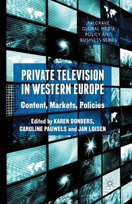 Private Television in Western Europe: Content, Markets, Policies - Palgrave Global Media Policy and Business (Paperback)