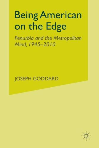 Being American on the Edge: Penurbia and the Metropolitan Mind, 1945-2010 (Paperback)