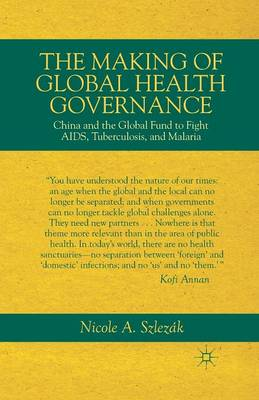 The Making of Global Health Governance: China and the Global Fund to Fight AIDS, Tuberculosis, and Malaria (Paperback)