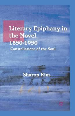 Literary Epiphany in the Novel, 1850-1950: Constellations of the Soul (Paperback)