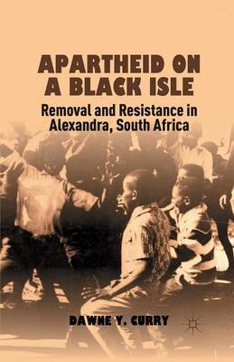 Apartheid on a Black Isle: Removal and Resistance in Alexandra, South Africa (Paperback)