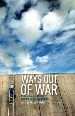Ways Out of War: Peacemakers in the Middle East and Balkans (Paperback)
