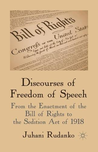 Discourses of Freedom of Speech: From the Enactment of the Bill of Rights to the Sedition Act of 1918 (Paperback)