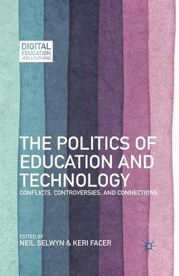 The Politics of Education and Technology: Conflicts, Controversies, and Connections - Digital Education and Learning (Paperback)