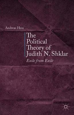 The Political Theory of Judith N. Shklar: Exile from Exile (Paperback)