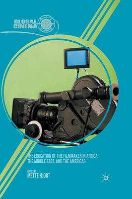The Education of the Filmmaker in Africa, the Middle East, and the Americas - Global Cinema (Paperback)