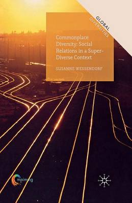 Commonplace Diversity: Social Relations in a Super-Diverse Context - Global Diversities (Paperback)