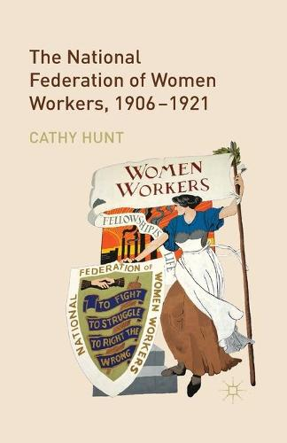 The National Federation of Women Workers, 1906-1921 (Paperback)