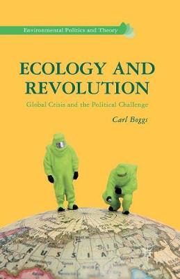 Ecology and Revolution: Global Crisis and the Political Challenge - Environmental Politics and Theory (Paperback)