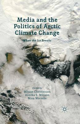 Media and the Politics of Arctic Climate Change: When the Ice Breaks (Paperback)