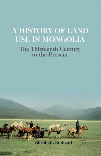 A History of Land Use in Mongolia: The Thirteenth Century to the Present (Paperback)