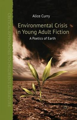 Environmental Crisis in Young Adult Fiction: A Poetics of Earth - Critical Approaches to Children's Literature (Paperback)