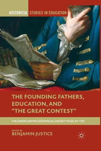 "The Founding Fathers, Education, and ""The Great Contest"": The American Philosophical Society Prize of 1797 - Historical Studies in Education (Paperback)"