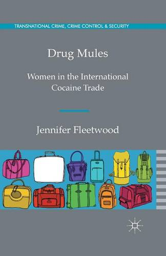 Drug Mules: Women in the International Cocaine Trade - Transnational Crime, Crime Control and Security (Paperback)