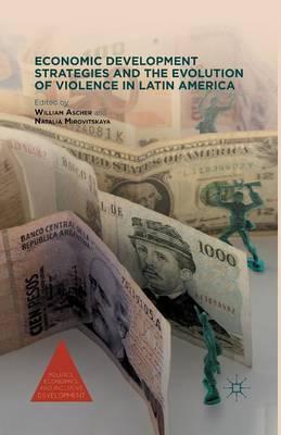 Economic Development Strategies and the Evolution of Violence in Latin America 2012 - Politics, Economics, and Inclusive Development (Paperback)