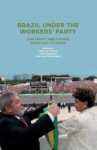 Brazil Under the Workers' Party: Continuity and Change from Lula to Dilma (Paperback)