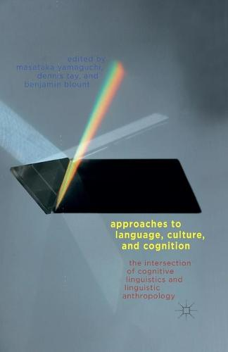 Approaches to Language, Culture, and Cognition: The Intersection of Cognitive Linguistics and Linguistic Anthropology (Paperback)