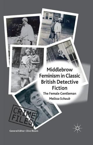 Middlebrow Feminism in Classic British Detective Fiction: The Female Gentleman - Crime Files (Paperback)