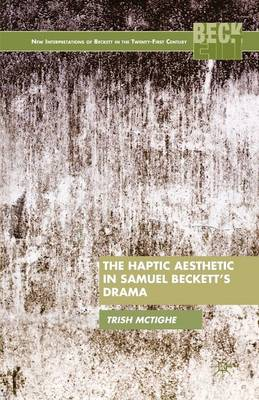 The Haptic Aesthetic in Samuel Beckett's Drama - New Interpretations of Beckett in the Twenty-First Century (Paperback)