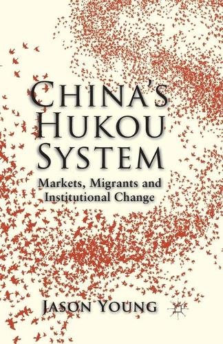 China's Hukou System: Markets, Migrants and Institutional Change (Paperback)