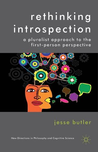 Rethinking Introspection: A Pluralist Approach to the First-Person Perspective - New Directions in Philosophy and Cognitive Science (Paperback)