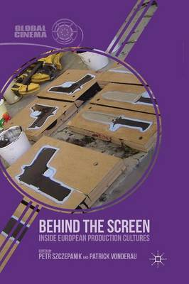 Behind the Screen: Inside European Production Cultures - Global Cinema (Paperback)