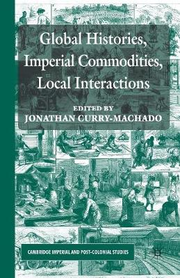 Global Histories, Imperial Commodities, Local Interactions - Cambridge Imperial and Post-Colonial Studies Series (Paperback)