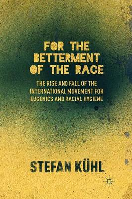 For the Betterment of the Race: The Rise and Fall of the International Movement for Eugenics and Racial Hygiene (Paperback)