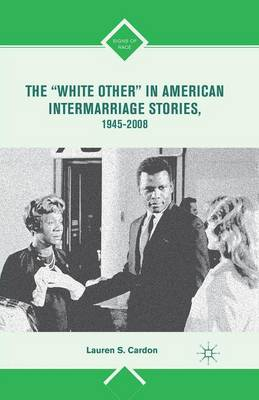 """The """"White Other"""" in American Intermarriage Stories, 1945-2008 - Signs of Race (Paperback)"""
