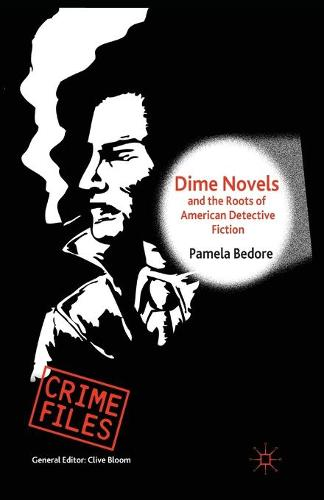 Dime Novels and the Roots of American Detective Fiction - Crime Files (Paperback)