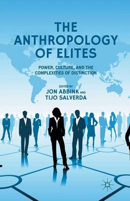 The Anthropology of Elites: Power, Culture, and the Complexities of Distinction (Paperback)