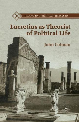 Lucretius as Theorist of Political Life - Recovering Political Philosophy (Paperback)